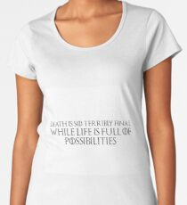 Game of Thrones - Tyrion Lannister, Death is so terribly final, while life is so full of possibilities Women's Premium T-Shirt