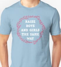 raise both , boys and girls the same way  T-Shirt
