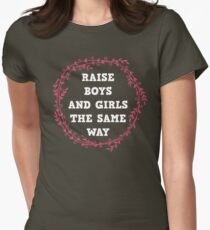raise both , boys and girls the same way  Womens Fitted T-Shirt