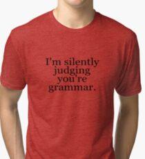 I'm silently judging you're grammar Tri-blend T-Shirt