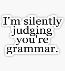 I'm silently judging you're grammar Sticker