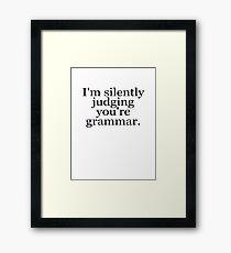 I'm silently judging you're grammar Framed Print