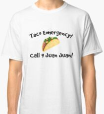 Taco emergency! Call 9 juan juan! Classic T-Shirt
