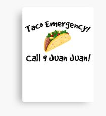 Taco emergency! Call 9 juan juan! Canvas Print