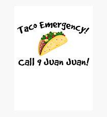 Taco emergency! Call 9 juan juan! Photographic Print