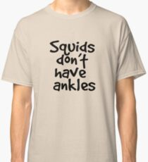 Squids don't have ankles Classic T-Shirt