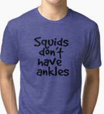 Squids don't have ankles Tri-blend T-Shirt