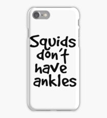 Squids don't have ankles iPhone Case/Skin