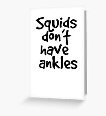 Squids don't have ankles Greeting Card