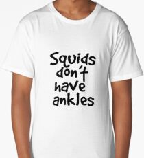 Squids don't have ankles Long T-Shirt