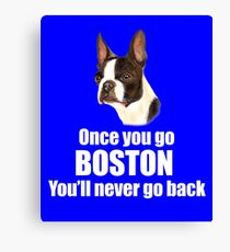 T-Shirt Once You Go Boston You'll Never Go Back.  Canvas Print