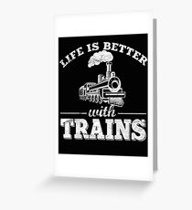 Life Is Better With Trains Greeting Card