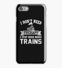 I Don't Need Therapy I Just Need More Trains iPhone Case/Skin