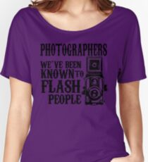 PHOTOGRAPHERS WE'VE BEEN KNOWN TO FLASH PEOPLE Women's Relaxed Fit T-Shirt