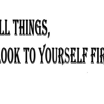 In all things look to yourself quote by klyy52