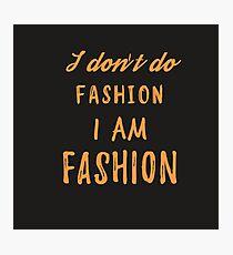 I am FASHION Photographic Print