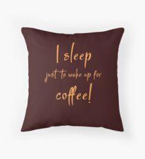 I Sleep Just To Wake Up For Coffee Throw Pillow