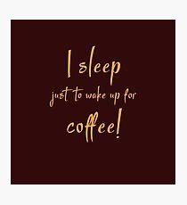 I Sleep Just To Wake Up For Coffee Photographic Print
