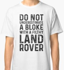 Do not underestimate a bloke with a filthy Land Rover Classic T-Shirt