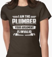I'm The Plumber, Your Argument Is Invalid T-Shirt Womens Fitted T-Shirt