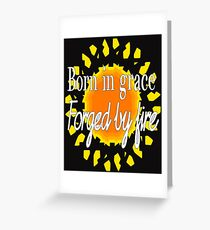 Born In Grace, Forged by Fire  Greeting Card