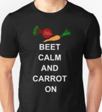 Beet Calm and Carrot On Unisex T-Shirt