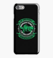 If History Repeats Itself, I'm Getting a Dinosaur iPhone Case/Skin