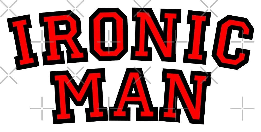 Ironic Man by theshirtshops