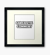 Sarcastic Comment Framed Print