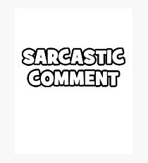 Sarcastic Comment Photographic Print