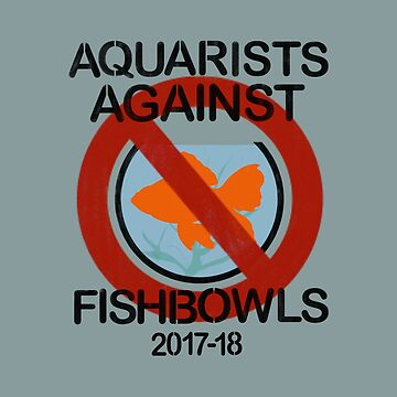 Aquarists Against Fishbowls by WindmillCo