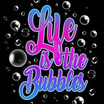 Life is the Bubbles by AllMadDesigns