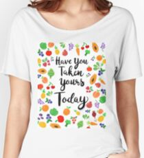 Have You Taken Yours Today? Women's Relaxed Fit T-Shirt