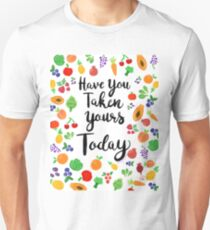 Have You Taken Yours Today? Unisex T-Shirt