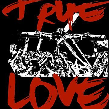 True Love T Shirt by echoesofheaven