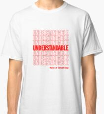 Understandable Have A Great Day Classic T-Shirt