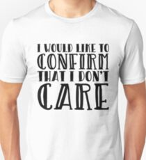 I Would Like To Confirm That I Don't Care Unisex T-Shirt