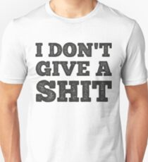 I Don't Give A Shit - POP Phrase Unisex T-Shirt