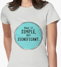 Make it SIMPLE But SIGNIFICANT Womens Fitted T-Shirt