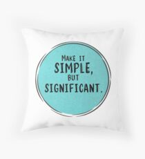 Make it SIMPLE But SIGNIFICANT Throw Pillow