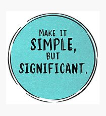 Make it SIMPLE But SIGNIFICANT Photographic Print