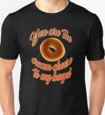 You are the Cream Cheese Unisex T-Shirt