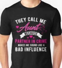 They Call Me Aunt Because Partner In Crime Makes Me Sound Like A Bad Influence Unisex T-Shirt