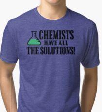 I THINK I HAVE THE SOLUTION CHEMIST Tri-blend T-Shirt