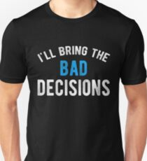 I'll Bring The Bad Decisions T-Shirt Unisex T-Shirt