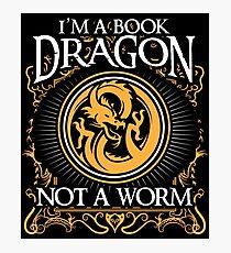 I Am A Book Dragon Not A Worm Shirt Photographic Print