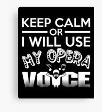 I Will Use My Opera Voice Shirt Canvas Print