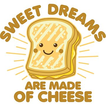 Sweet Dream are Made of Cheese by DetourShirts
