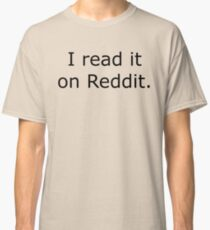 I Read It On Reddit Classic T-Shirt