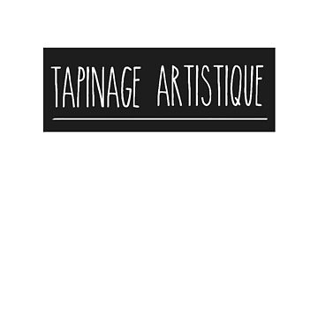 TAPINAGE ARTISTIQUE by Dumesnake